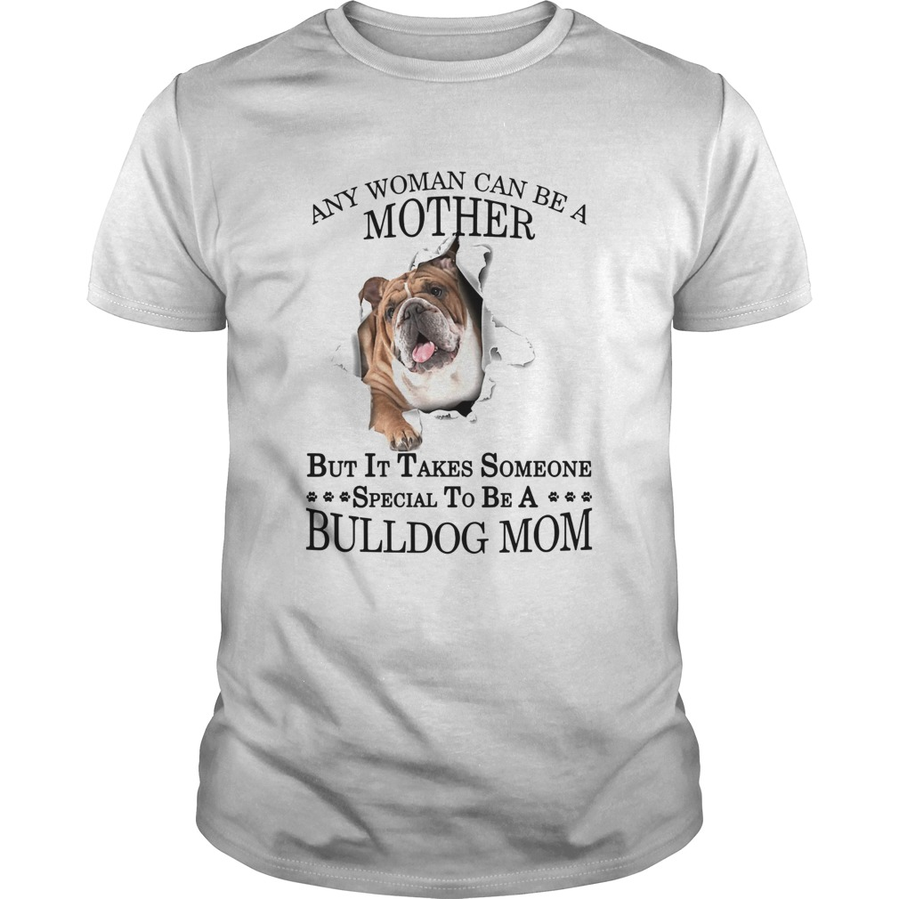 Any Woman Can Be A Mother But It Takes Someone Special To Be A Bulldog Mom  Unisex