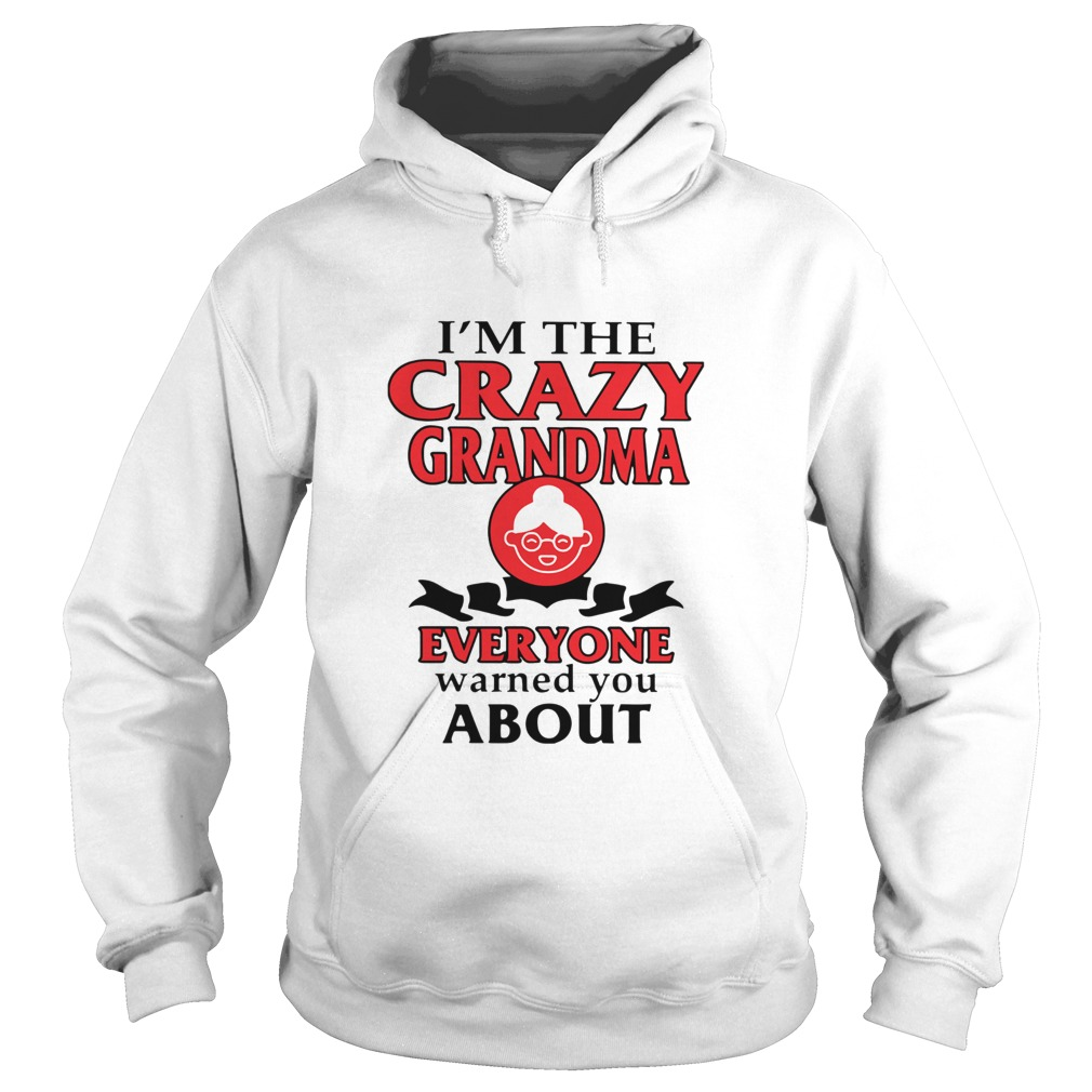 Im The Crazy Grandma Everyone Warned You About  Hoodie