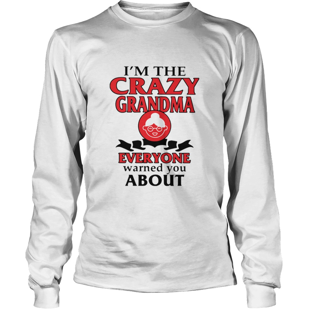 Im The Crazy Grandma Everyone Warned You About  LongSleeve