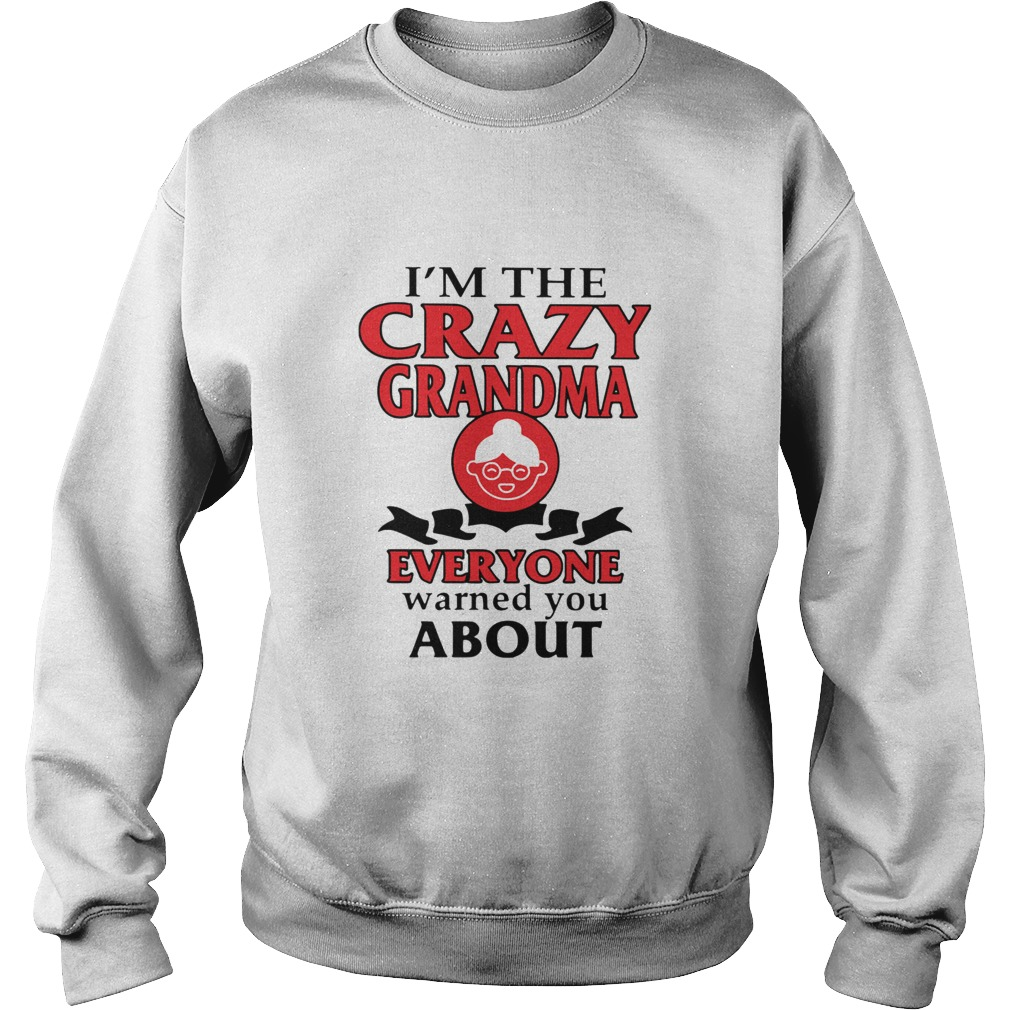Im The Crazy Grandma Everyone Warned You About  Sweatshirt