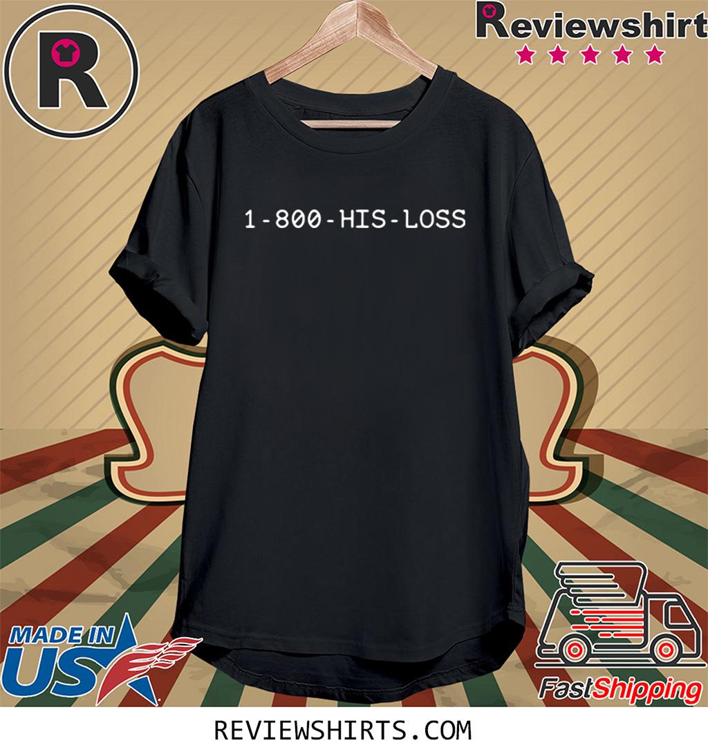 1 800 His Loss Tee Shirt