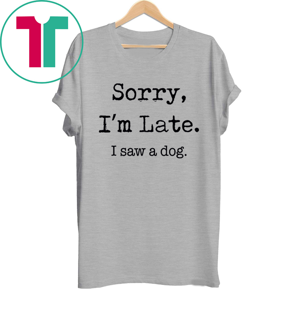 SORRY I/'M LATE 3 Mens or Lady Fit T Shirt T-Shirt NOVELTY FUNNY