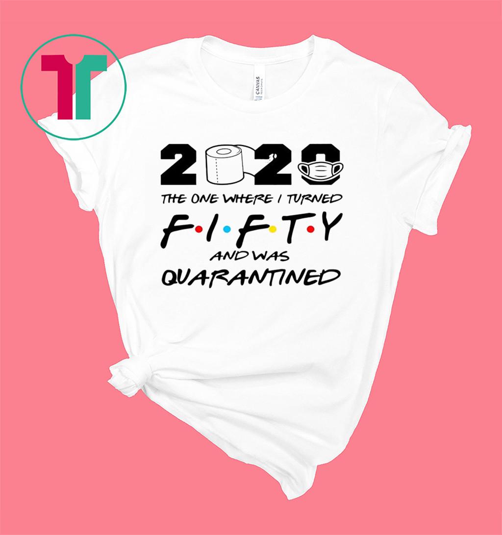 1970 Fifty Happy Birthday 2020 The One Where I was Quarantined Funny Quarantine Shirt 50th Birthday Shirt
