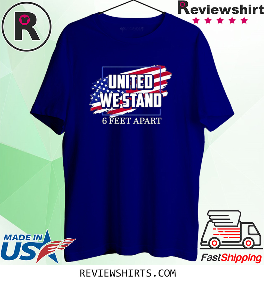 United We Stand 6 Feet Apart Shirt, Hoodie, Sweatshirt And