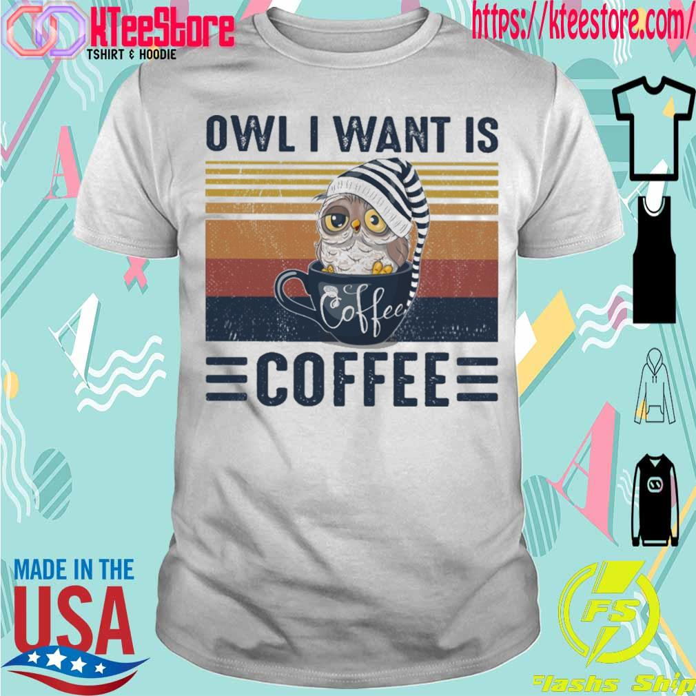 Owl i want is Coffee vintage shirt