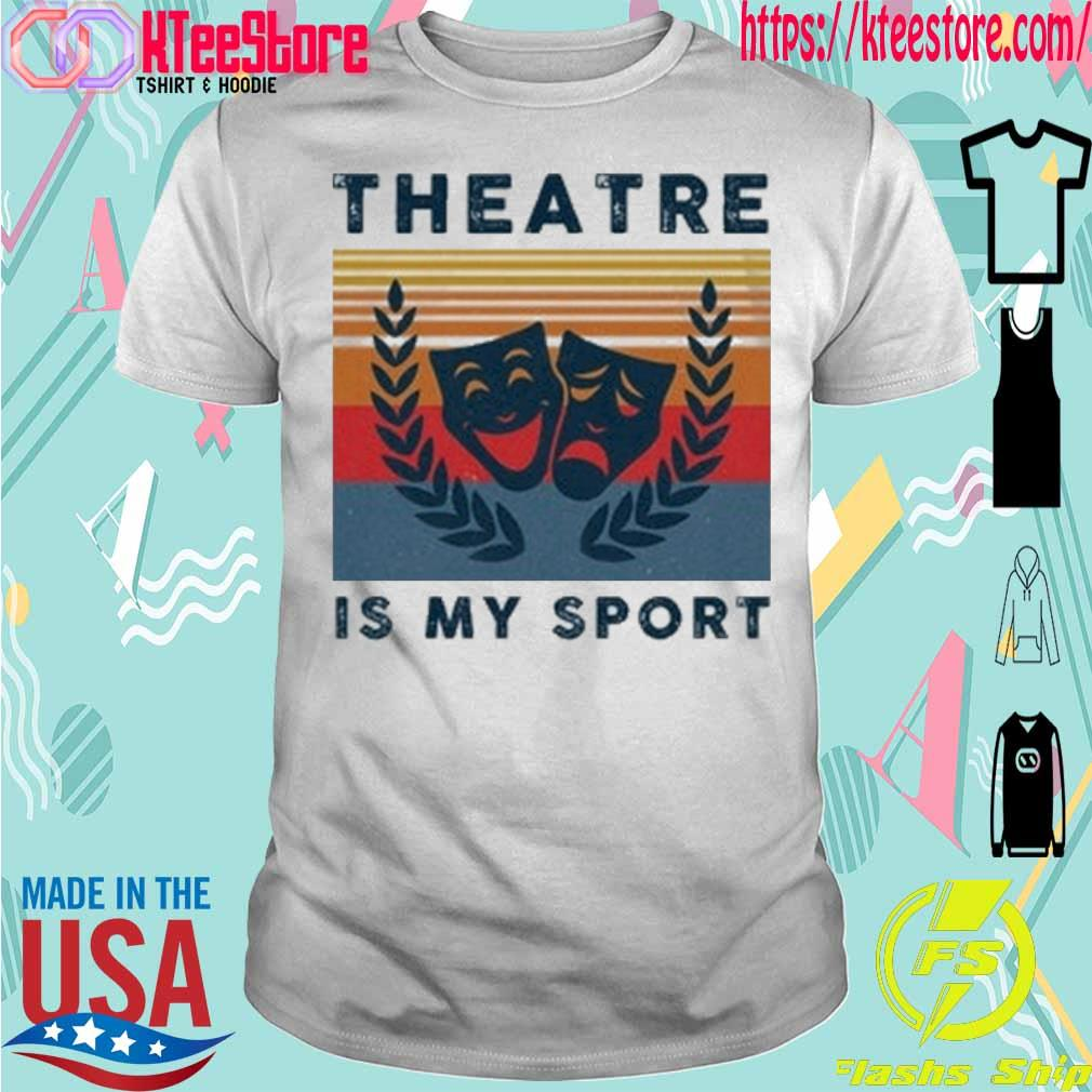 Theatre is my sport vintage shirt