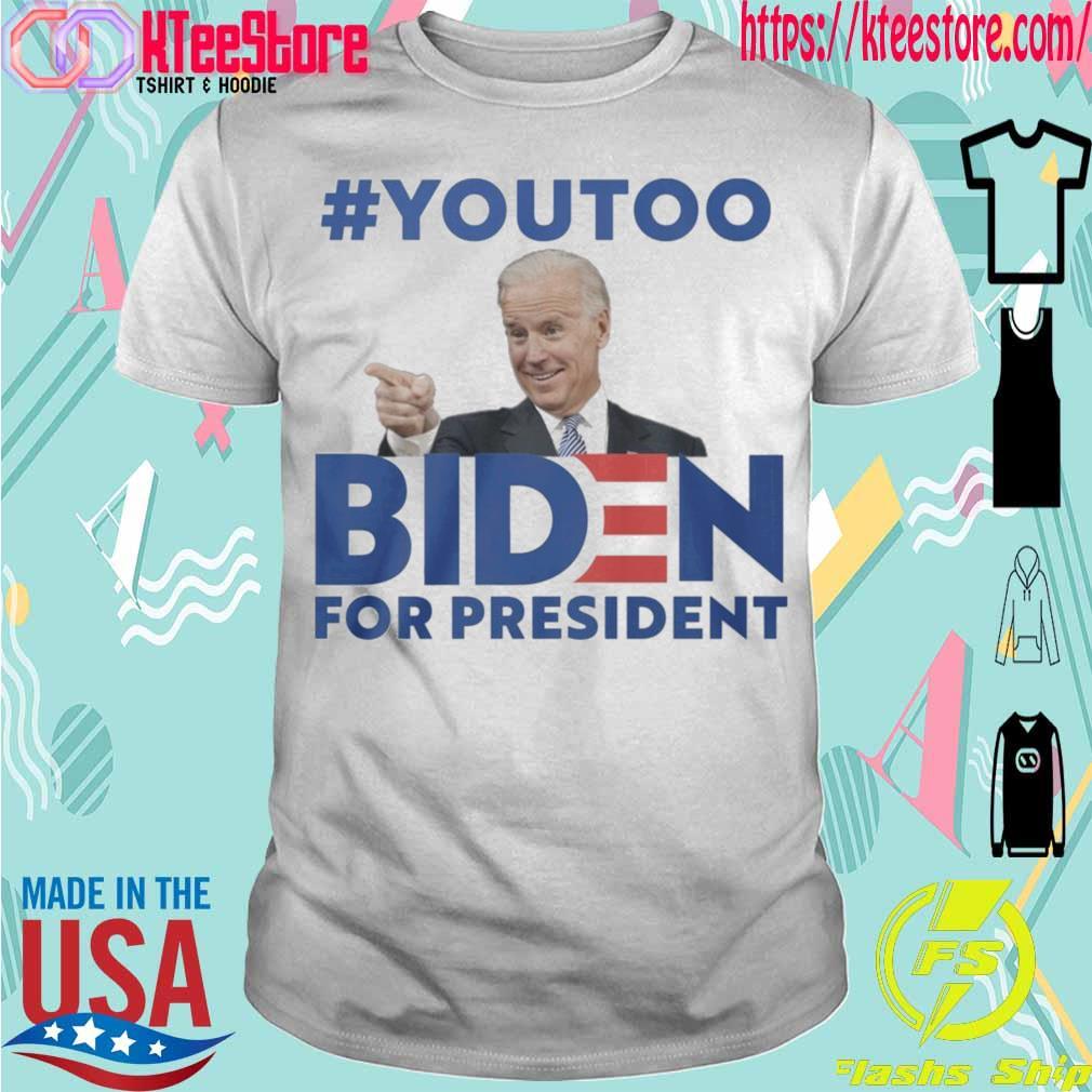#youtoo Biden For president shirt
