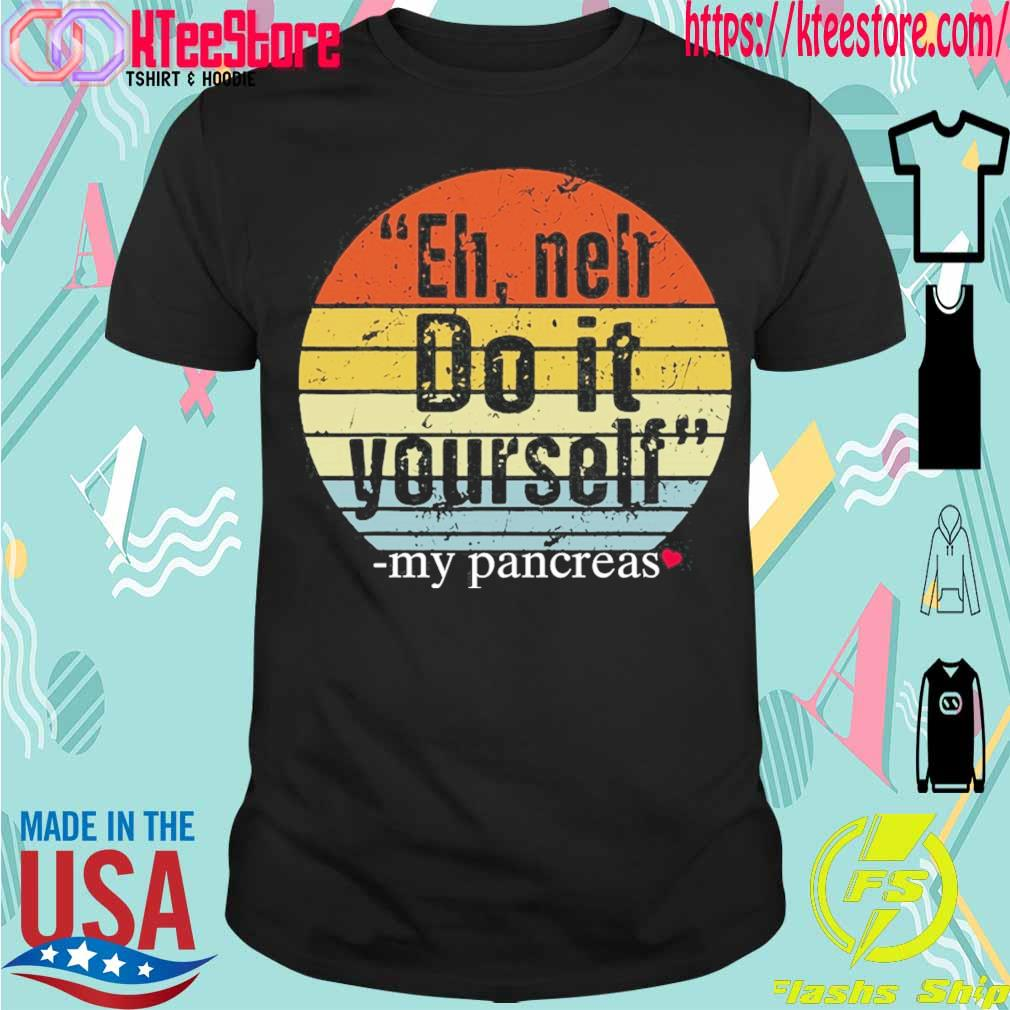 Eh neh do it Yourself My Pancreas vintage shirt