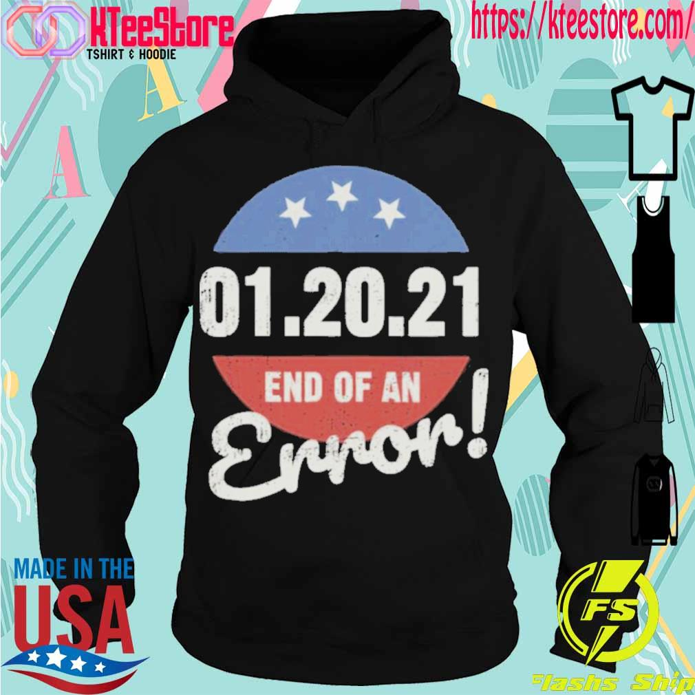 Official New Years Trump End Of An Error 2021 Shirt Hoodie