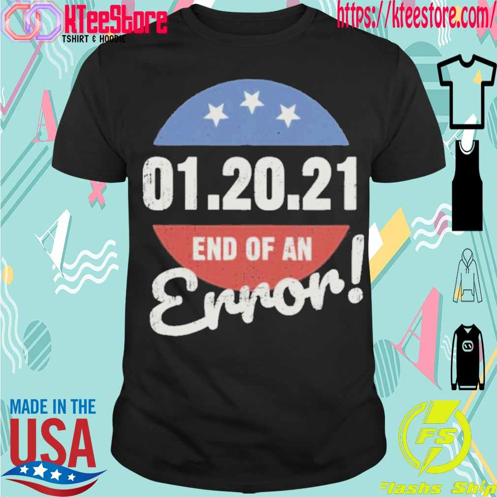Official New Years Trump End Of An Error 2021 Shirt