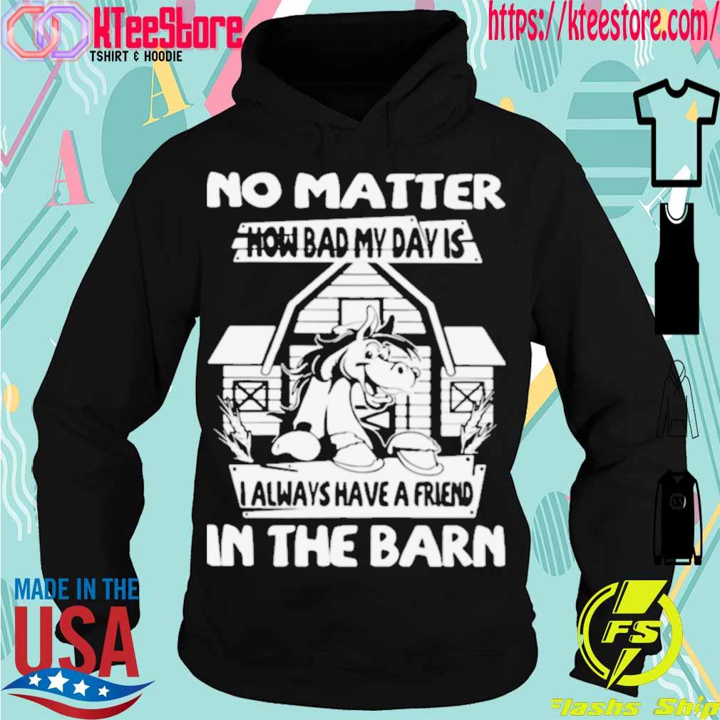 Official No Matter How Bad My Day Is I Always Have A Friend In The Barn Shirt Hoodie