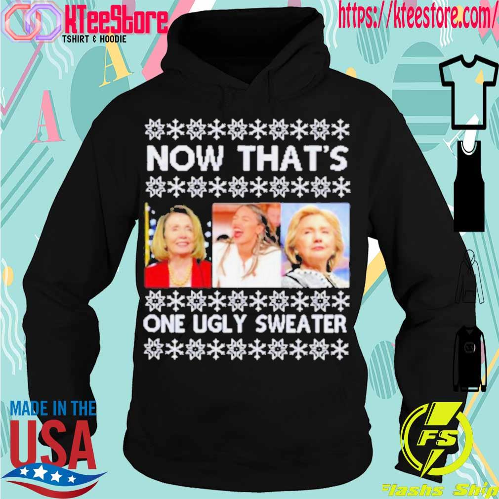 Official Now That's One Ugly Sweater Clinton Pelosi Waters Funny Ugly Christmas Shirt Hoodie