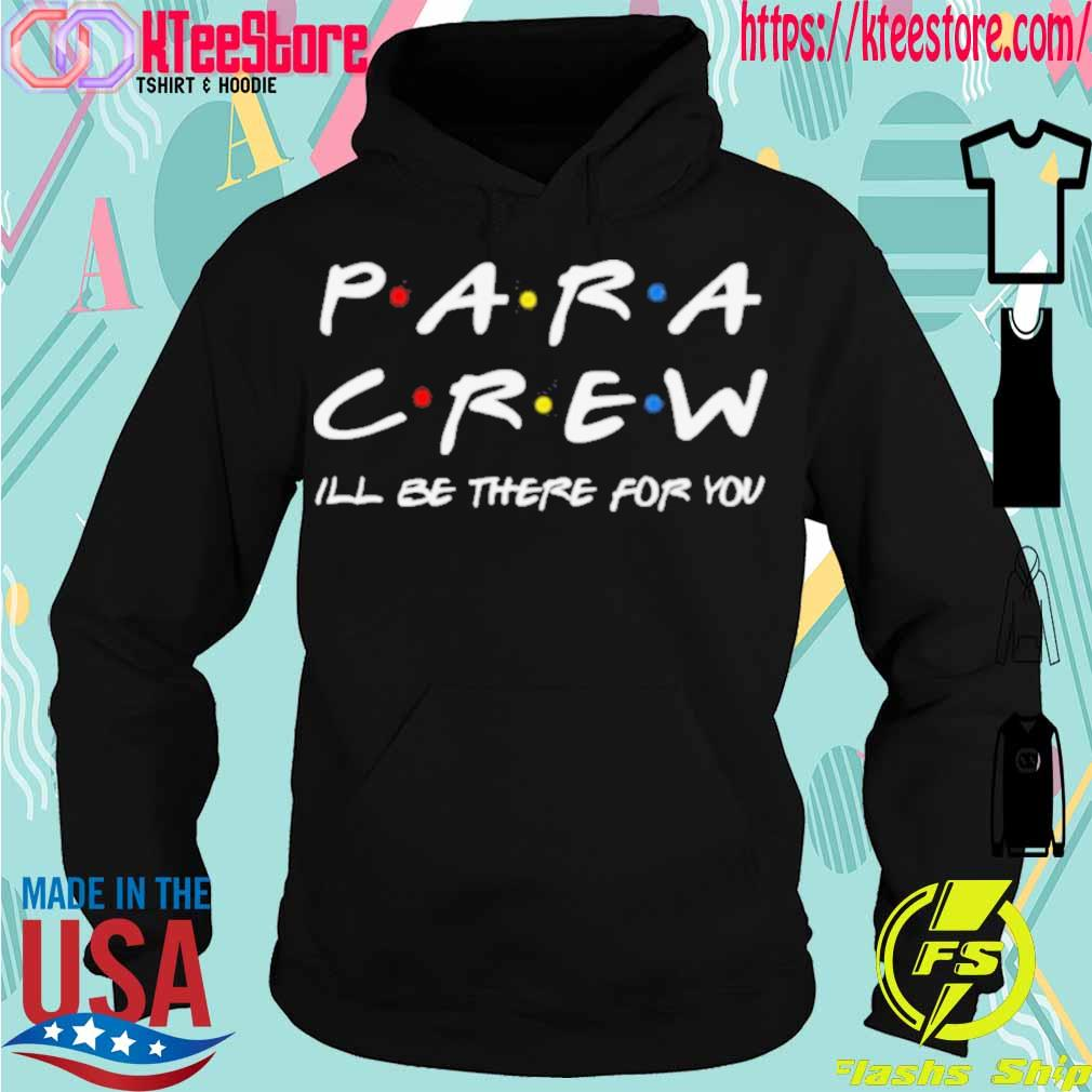 Official Para Crew Ill Be There For You Shirt Hoodie