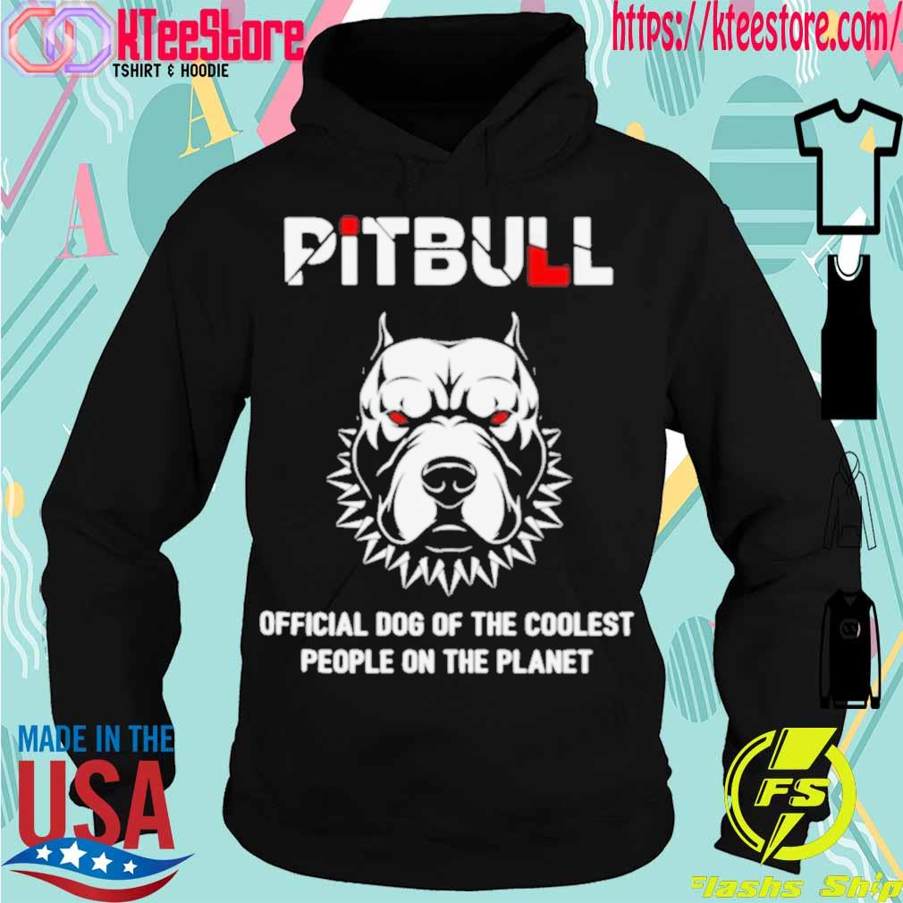 Official Pitbull Official Dog Of The Coolest People On The Planet Shirt Hoodie